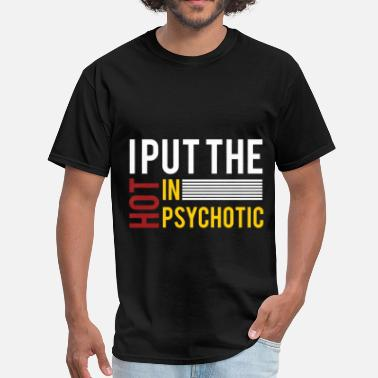 I Put The Hot In Psychotic I put the hot in psychotic - Men's T-Shirt