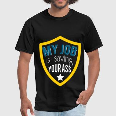 My job is saving your ass - Men's T-Shirt