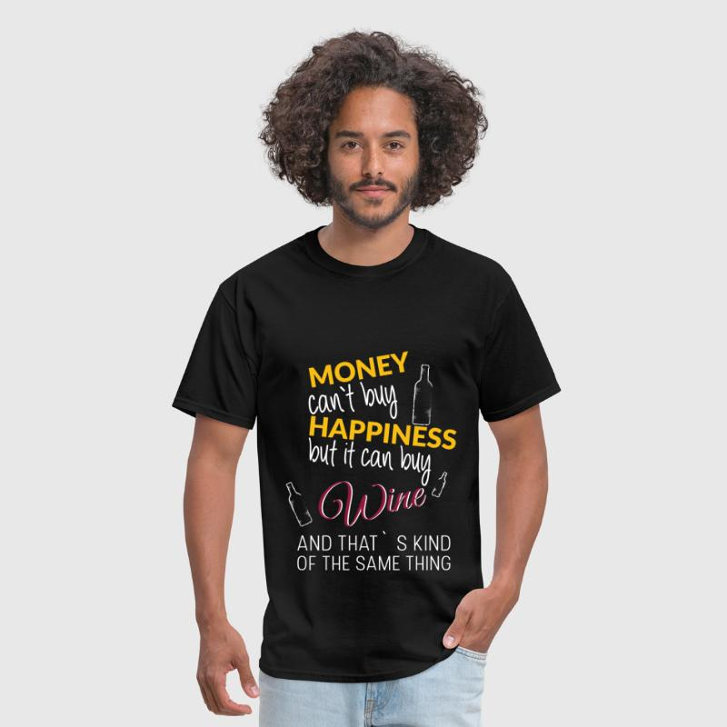 Money can't buy happiness but it can buy wine and  - Men's T-Shirt