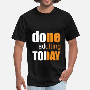 Done Adulting Done adulting today - Men's T-Shirt