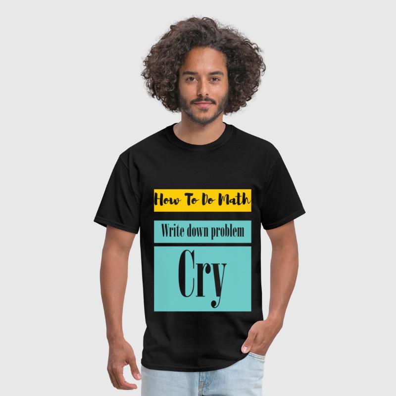How to do math. Write down problem. Cry by teedino | Spreadshirt