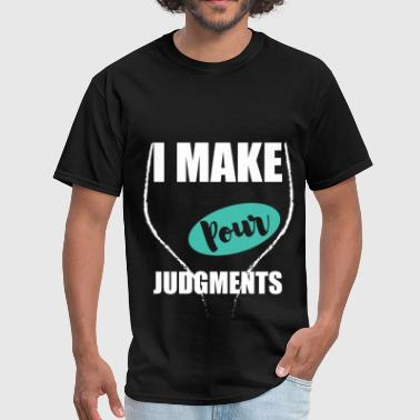 I make pour judgments - Men's T-Shirt