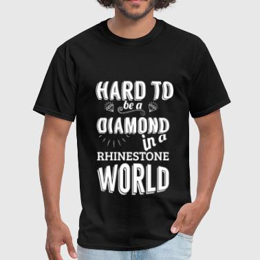 Rhinestones Hard to be a diamond in a rhinestone world - Men's T-Shirt
