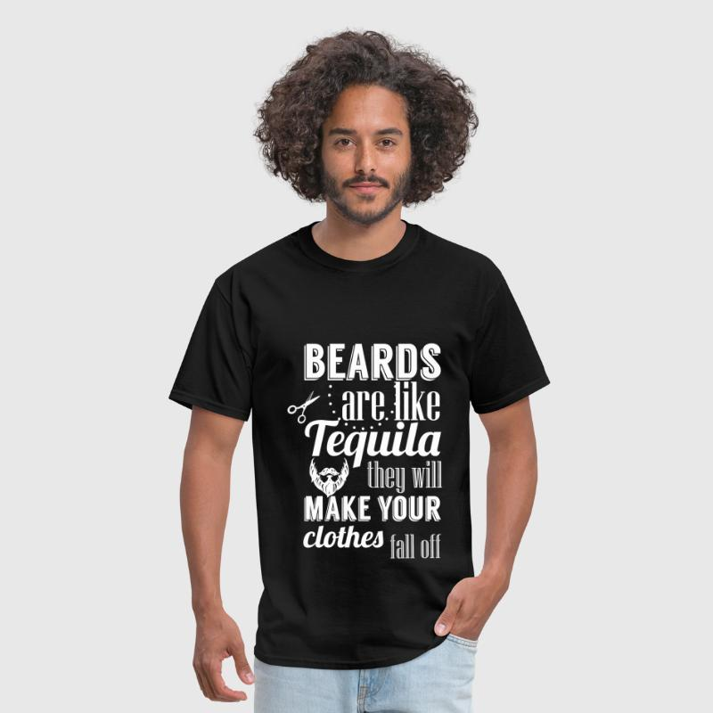 Beards are like tequila they will make your clothe - Men's T-Shirt