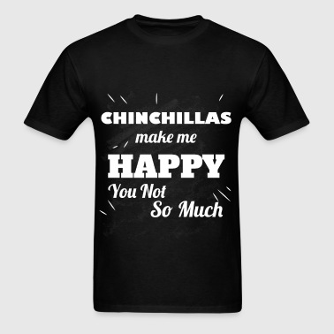 Chinchillas make me happy you not so much   - Men's T-Shirt
