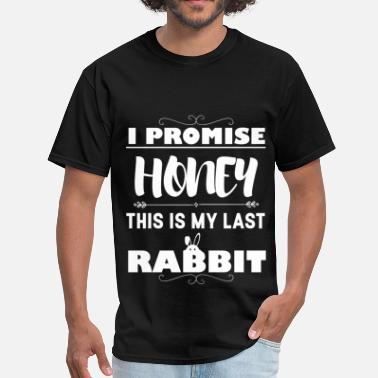 I Promise Honey I promise honey this is my last rabbit - Men's T-Shirt