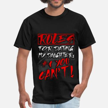 Dating My Daughter Art Rules for dating my daughter :#1 You can't! - Men's T-Shirt