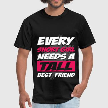 Every short girl needs a tall best friend - Men's T-Shirt