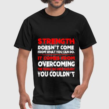 Bodybuilding - Strenght doesn't come from what you - Men's T-Shirt