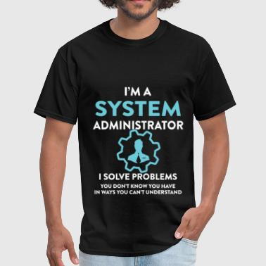 System administrator - I'm a System Administrator, - Men's T-Shirt