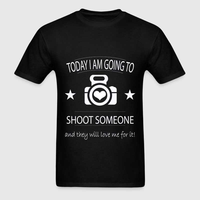 Photographer -Today I'm going to shoot someone and - Men's T-Shirt