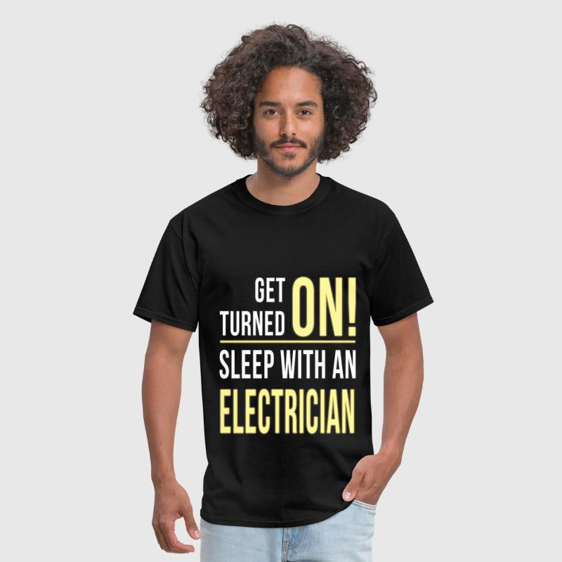 Electrician - Get turned on! Sleep with an electri - Men's T-Shirt