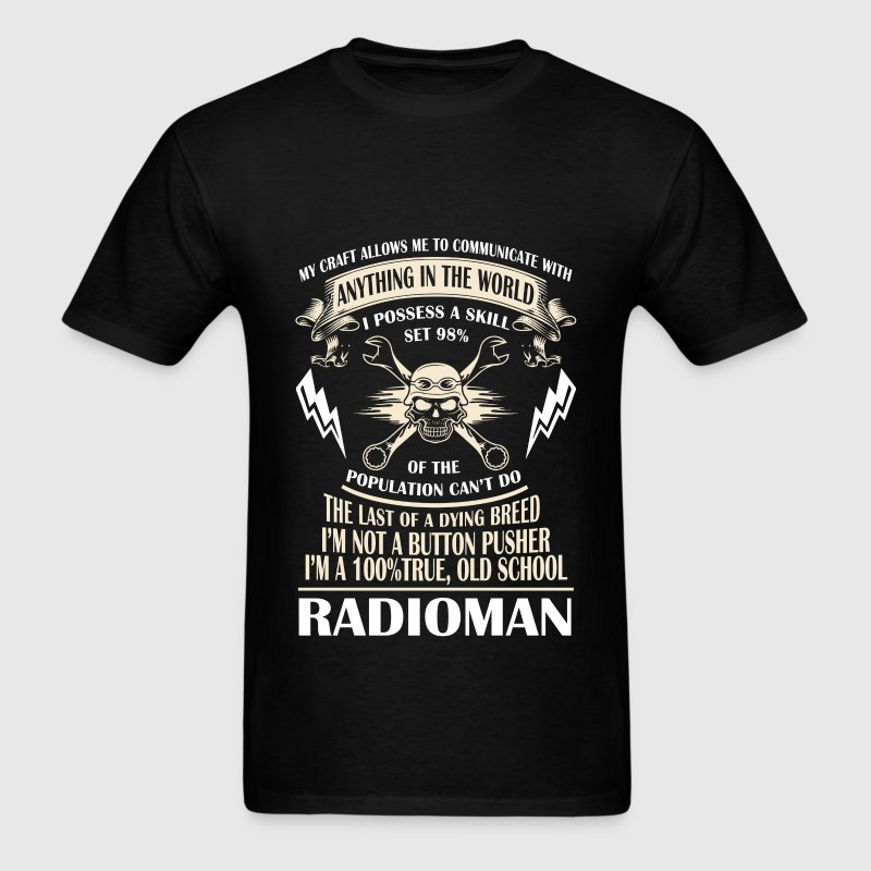 Radioman - My craft allows me to build anything in - Men's T-Shirt