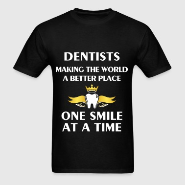 Dentist - Dentists - Making the world a better pla - Men's T-Shirt