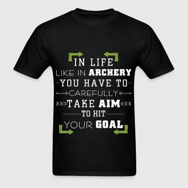 Archery - In life, like in archery, you have to ca - Men's T-Shirt