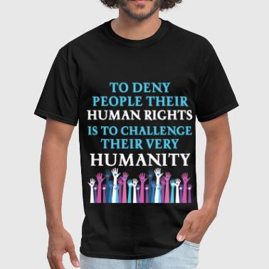 Humanities Human Rights - To deny people their human rights i - Men's T-Shirt