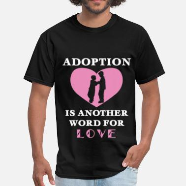 Adoption Adoption - Adoption is another word for love - Men's T-Shirt