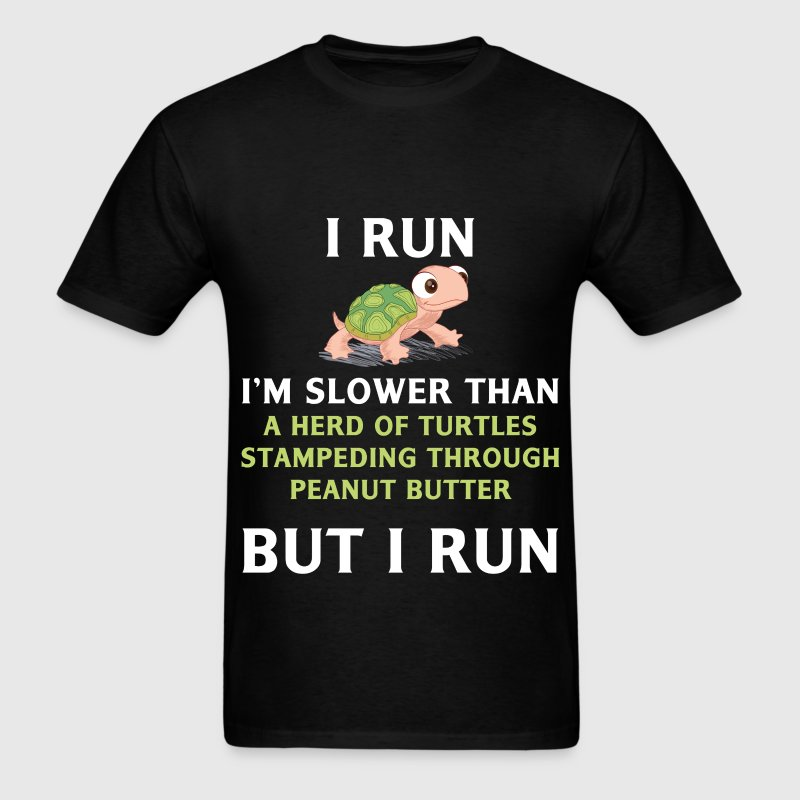 Turtle - I run. I'm slower than a herd of turtles  - Men's T-Shirt