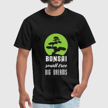 Bonsai - Bonsai small tree big dreams - Men's T-Shirt