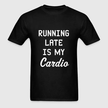 Cardio - Running late is my cardio - Men's T-Shirt