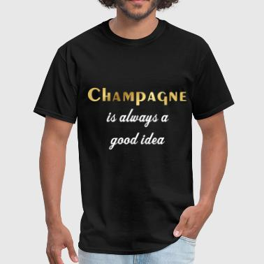 Champagne - Champagne is always a good idea - Men's T-Shirt