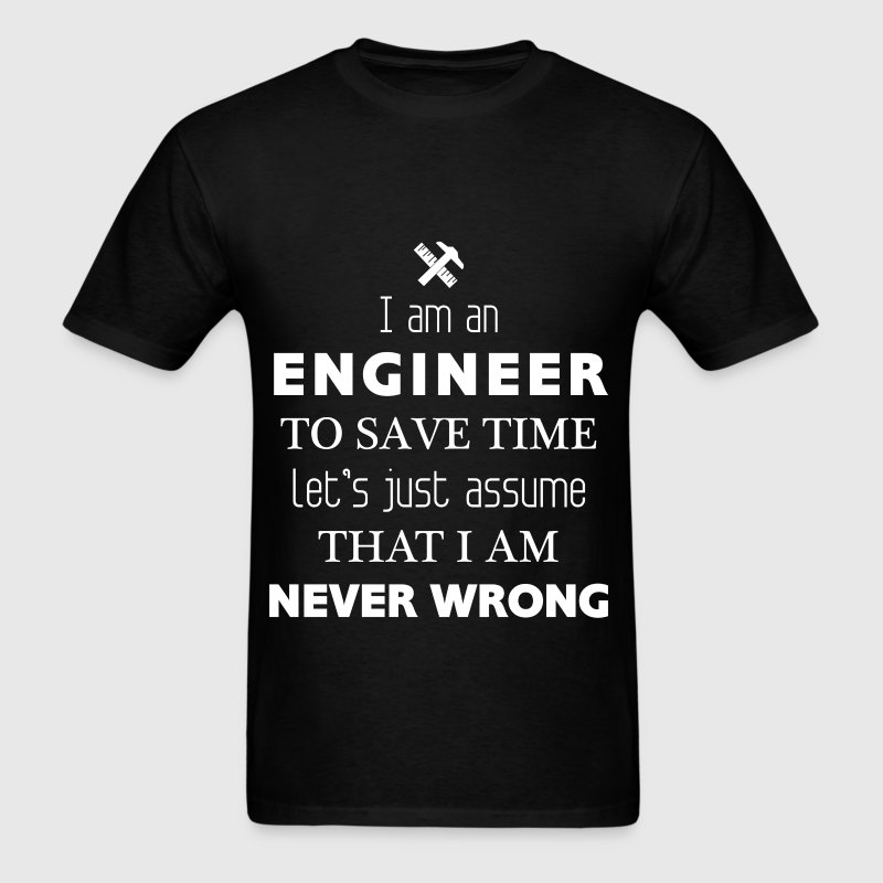 Engineer -I am an Engineer. To save time Let's jus - Men's T-Shirt