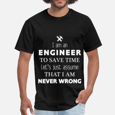 I Am An Engineer To Save Time Lets Just Assume That I Am Never Wrong Engineer -I am an Engineer. To save time Let's jus - Men's T-Shirt