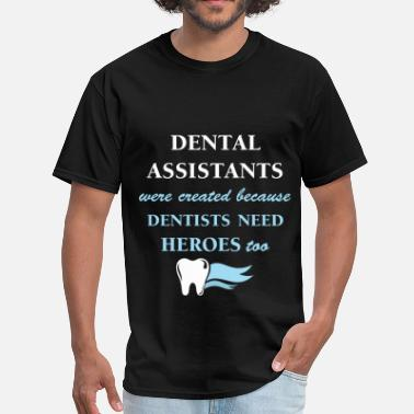 Dental Assistant Dental Assistants - Dental Assistants were created - Men's T-Shirt
