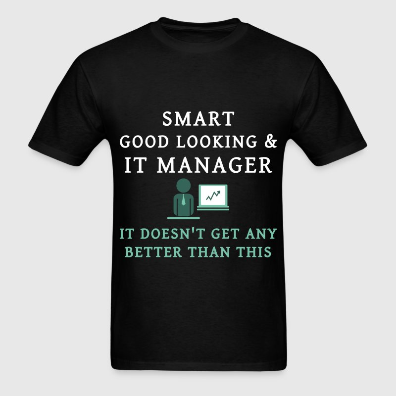 IT Manager - Smart, good looking & IT Manager. It  - Men's T-Shirt