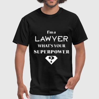 Superpowers Lawyer Lawyer - I'm a Lawyer. What's your superpower? - Men's T-Shirt