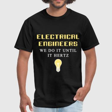 Electrical Engineer Art Electrical engineer - Electrical engineers We do i - Men's T-Shirt