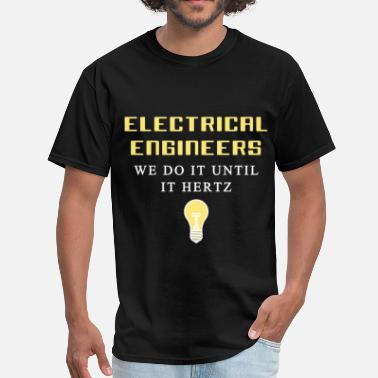 Electrical Engineer Clothing Electrical engineer - Electrical engineers We do i - Men's T-Shirt