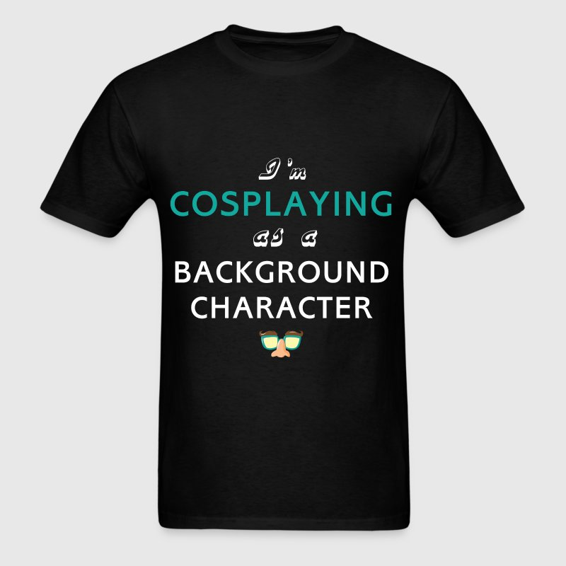 Cosplaying - I'm Cosplaying as a background charac - Men's T-Shirt