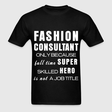 Fashion consultant - Fashion consultant Only becau - Men's T-Shirt