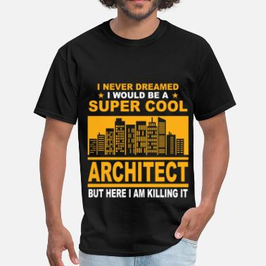 I Am An Architect Architect - I never dreamed I would be a super coo - Men's T-Shirt