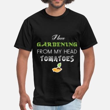 I Love Gardening From My Head Tomatoes Gardening - I love gardening from my head tomatoes - Men's T-Shirt