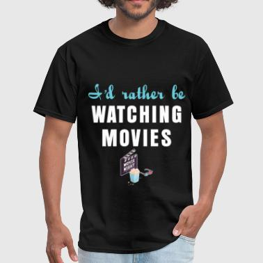 Watching movies - I'd rather be Watching movies  - Men's T-Shirt