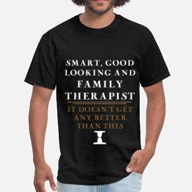 Be Look Family Family Therapist - Smart, good looking and Family  - Men's T-Shirt