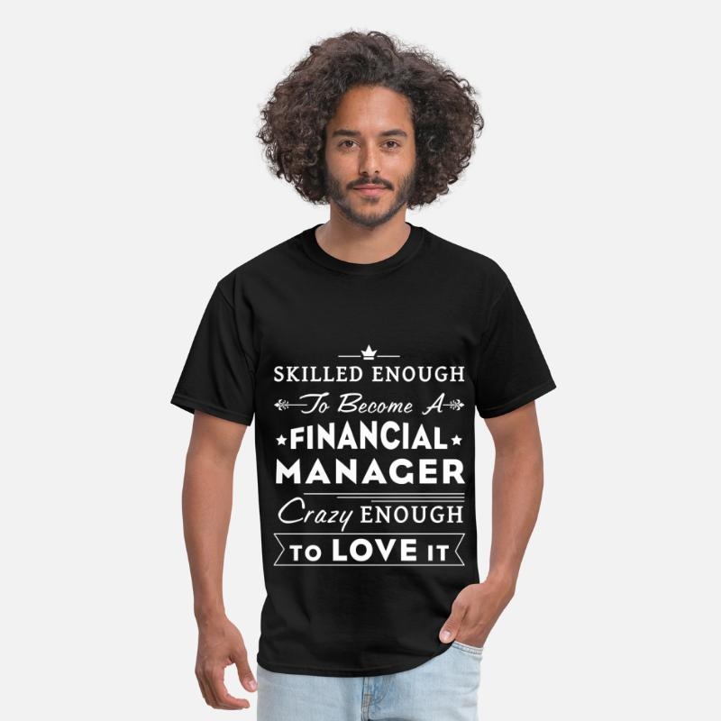 Financial Manager T-shirt T-Shirts - Financial Manager - Skilled enough to become a Fin - Men's T-Shirt black