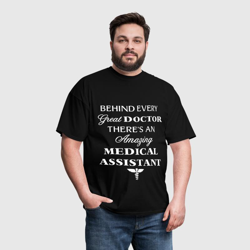 Medical Assistant - Behind every great doctor, the - Men's T-Shirt