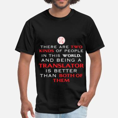 Two Of A Kind Translator - There are two kinds of people in this - Men's T-Shirt