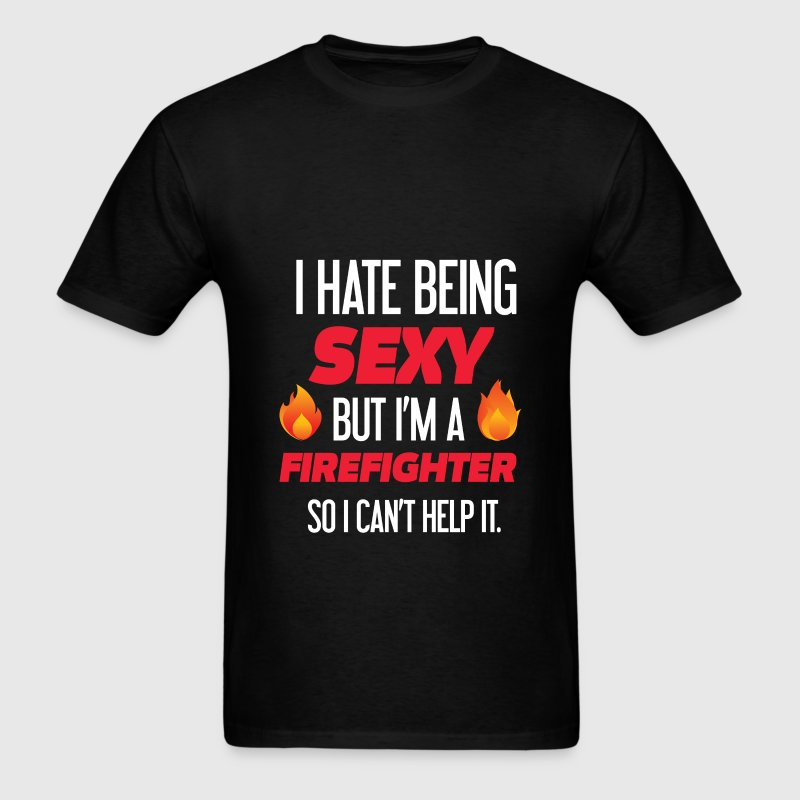 Firefighter - I hate being sexy but I'm a Firefigh - Men's T-Shirt