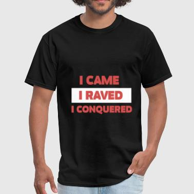 Techno Apparel Techno - I came, I raved, I conquered - Men's T-Shirt