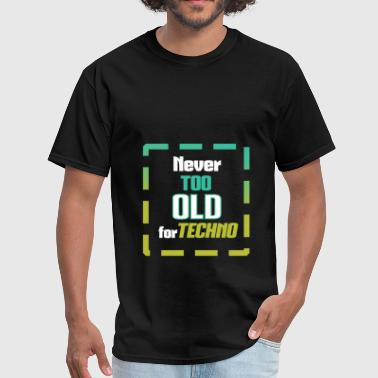 Techno Apparel Techno - Never too old for Techno - Men's T-Shirt