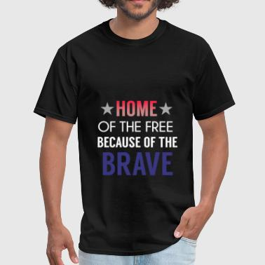 Patriotism - Home of the free because of the brave - Men's T-Shirt