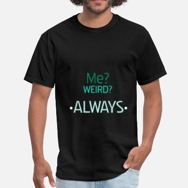 Weird Apparel Funny Weird - Me? Weird? Always - Men's T-Shirt