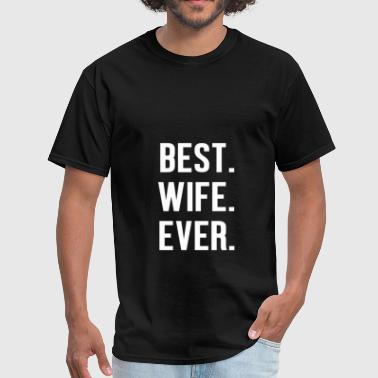 Best Gift For Wife Wife - Best Wife Ever - Men's T-Shirt