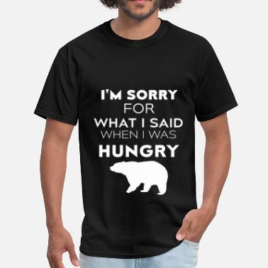 a31e3a42e Bears - I'm sorry for what I said when I was hungr. Men's T-Shirt