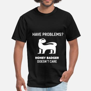 Badger Care Badgers - Have problems?   doesn't care - Men's T-Shirt