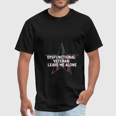 Veteran - Dysfunctional Veteran. Leave me alone - Men's T-Shirt